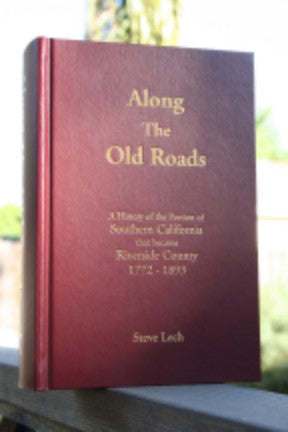 Along the Old Roads: A History of the Portion of Southern California that became Riverside County 1772-1893