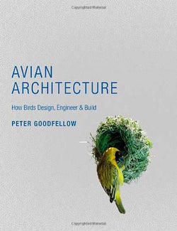 Avian Architecture - How Birds Design, Engineer & Build
