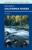 Field Guide to California Rivers - California Natural History Guides No. 105