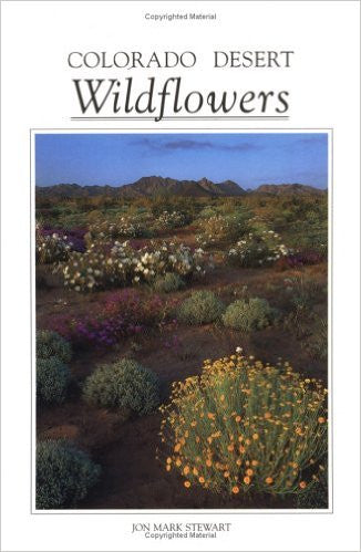 Colorado Desert Wildflowers - A Guide to Flowering Plants of the Low Desert, including the Coachella Valley, Anza-Borrego Desert, and portions of Joshua Tree National Monument