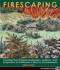 Firescaping - Creating fire-resistant landscapes, gardens, and properties in California's diverse environments