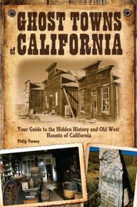 Ghost Towns of California - Your Guide to the Hidden History and Old West Haunts of California