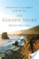 California's Love Affair with the Sea, The Golden Shore By D. Helvarg