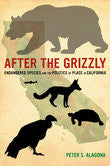 After the Grizzly - Endangered Species and the Politics of Place in California