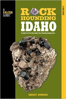 Rockhounding Idaho - A Guide to 99 of the State's Best Rockhounding Sites