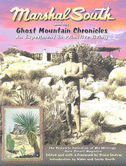 Marshal South and the Ghost Mountain Chronicles - An Experiment in Primitive Living