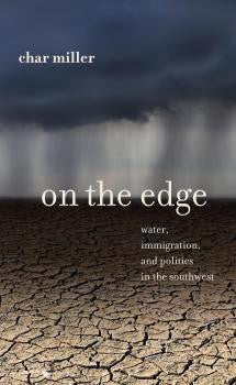 On the Edge - water, immigration, and politics in the southwest