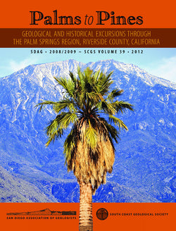 Palms To Pines Geological and Historical Excursions Through the Palm Springs Region, Riverside County, California