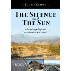 The Silence and The Sun - An historical account of people, places, and events on old Route 66 and railroad communities in the Eastern Mojave Desert, California