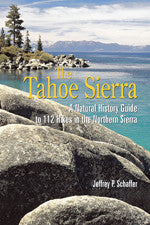 The Tahoe Sierra - A Natural History Guide to 112 Hikes in the Northern Sierra