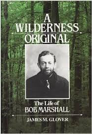 A Wilderness Original - The Life of Bob Marshall