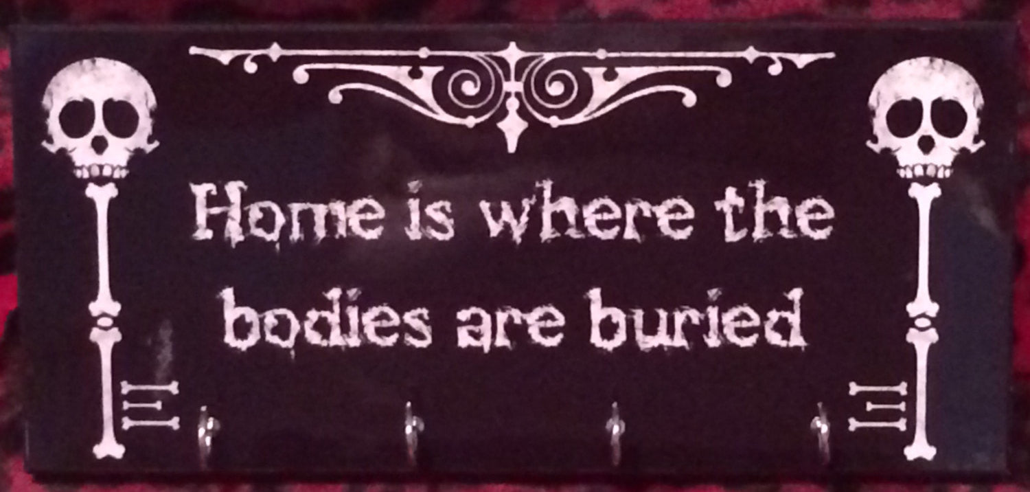 Home Is Where The Bodies Are Buried Key Hanger