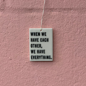 When We Have - Porcelain Tag