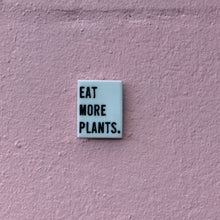 Load image into Gallery viewer, Eat More Plants - Porcelain Magnet