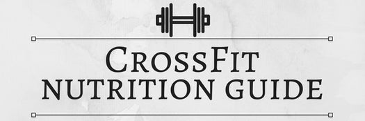 CrossFit Nutrition Guide