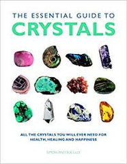 The Essential Guide to Crystals: All the Crystals You Will Ever Need for Health, Healing and Happiness
