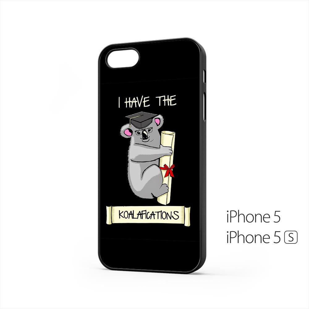 I Have The Koalafications iPhone 5 / 5s Case