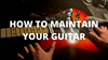 How To Maintain Your Guitar | Guitar Maintenance 101