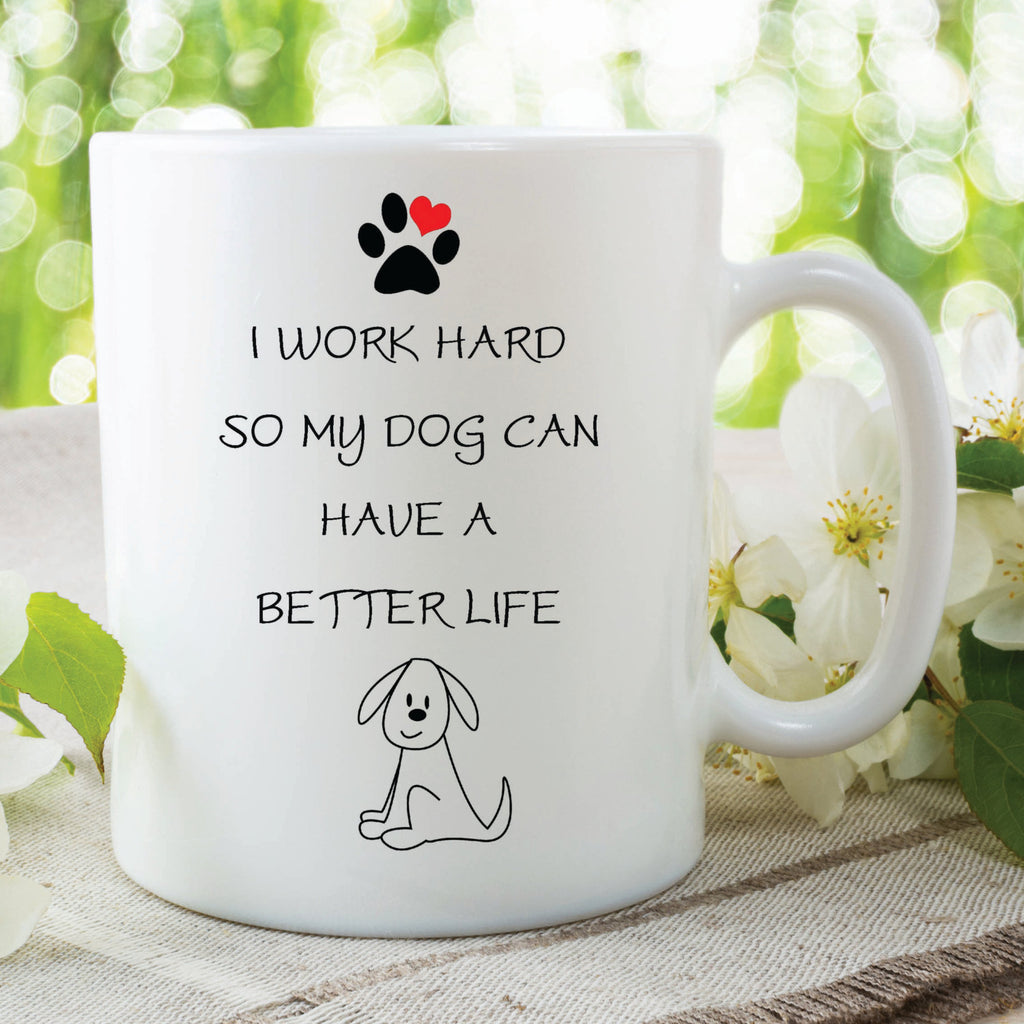 Dog Lover Mug I Work Hard Dog Mug I Work Hard So My Dog Can Have A Better Life Cups Printed Mugs Secret Santa Gifts Mothers Day WSDMUG137