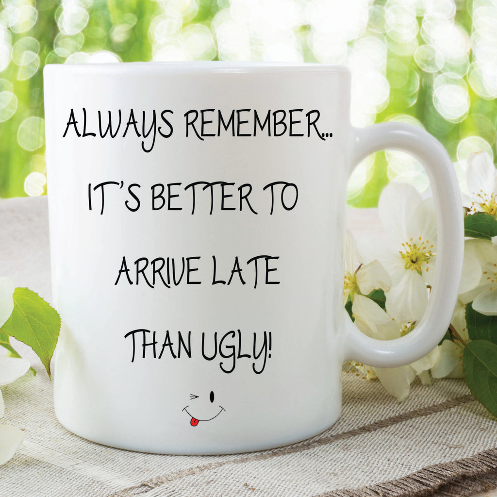 Novelty Mug Better To Arrive Late Than Ugly Mug Gift Birthday Present Christmas Gift For Friend Gifts Mug Cup Printed Mugs WSDMUG307