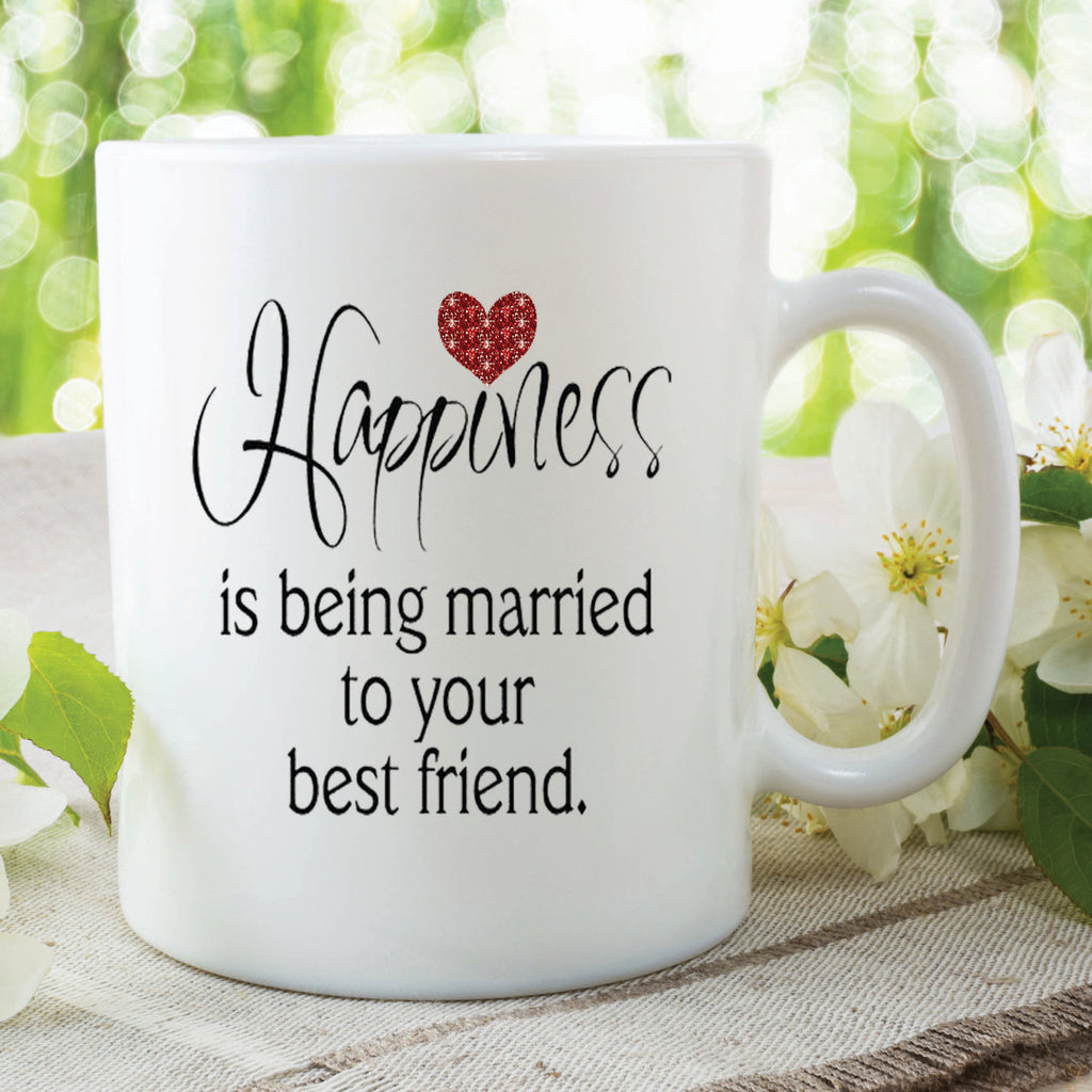 Happiness Is Being married To Your Best Friend Mug Wedding Gift Anniversary Present Husband Gift Valentines Gift Printed Mugs cups WSDMUG313