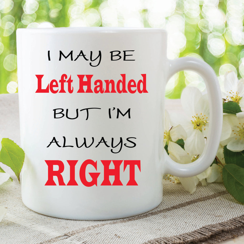 Maybe Left Handed But Always Right Mug Funny Novelty Gift For Friend Husband Boyfriend Fathers Day Valentines Gifts For Men Funny WSDMUG462