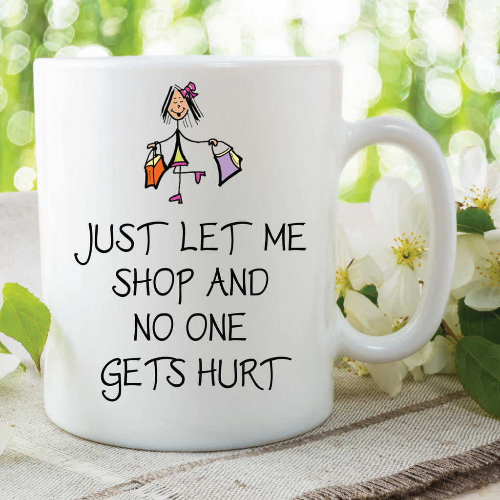 Just Let Me Shop And No One Gets Hurt Novelty Funny Printed Gift Girlfriend Wife Best Friend Valentines Gift Anniversary Christmas WSDMUG488