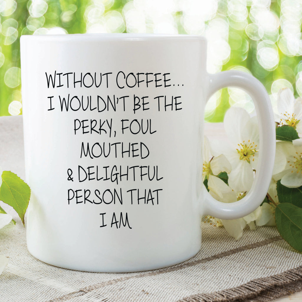 Novelty Funny Mugs Without Coffee Quotes Mugs Foul Mouthed Birthday Friend Gifts Mothers Day Mum Gifts Funny Girlfriend Gifts WSDMUG541