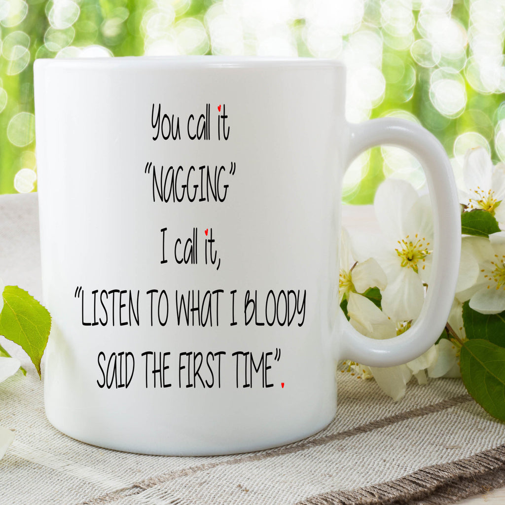Funny Novelty Mug Nagging Listen The First Time Gift For Husband Boyfriend Girlfriend Mothers Day Fathers Day Christmas Gift WSDMUG693
