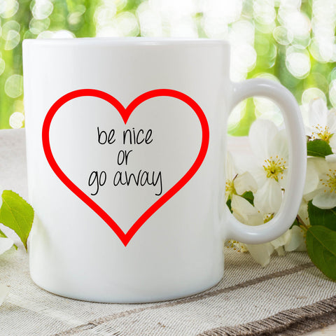 Be Nice Or Go Away Heart Mug Gift For Him Or Her Present Birthday Gifts Valentines Christmas Husband Gifts Boyfriend Cup Funny Mug WSDMUG718
