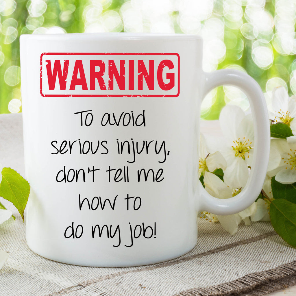 Funny Mugs Novelty Gifts Warning Don't Tell Me How To Do My Job Work Mug Office Mug Boss Gift Humour Mugs Joke Mug Cup Ceramic Mug WSDMUG732