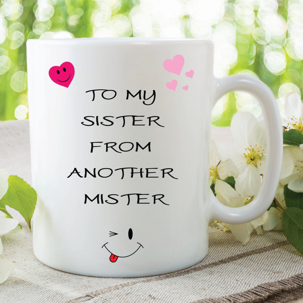 Funny Novelty Mugs To My Sister From Another Mister Best Friend Mugs Friend Gift Ideas Birthday Gifts Printed Mugs Cups Funny Mugs WSDMUG147
