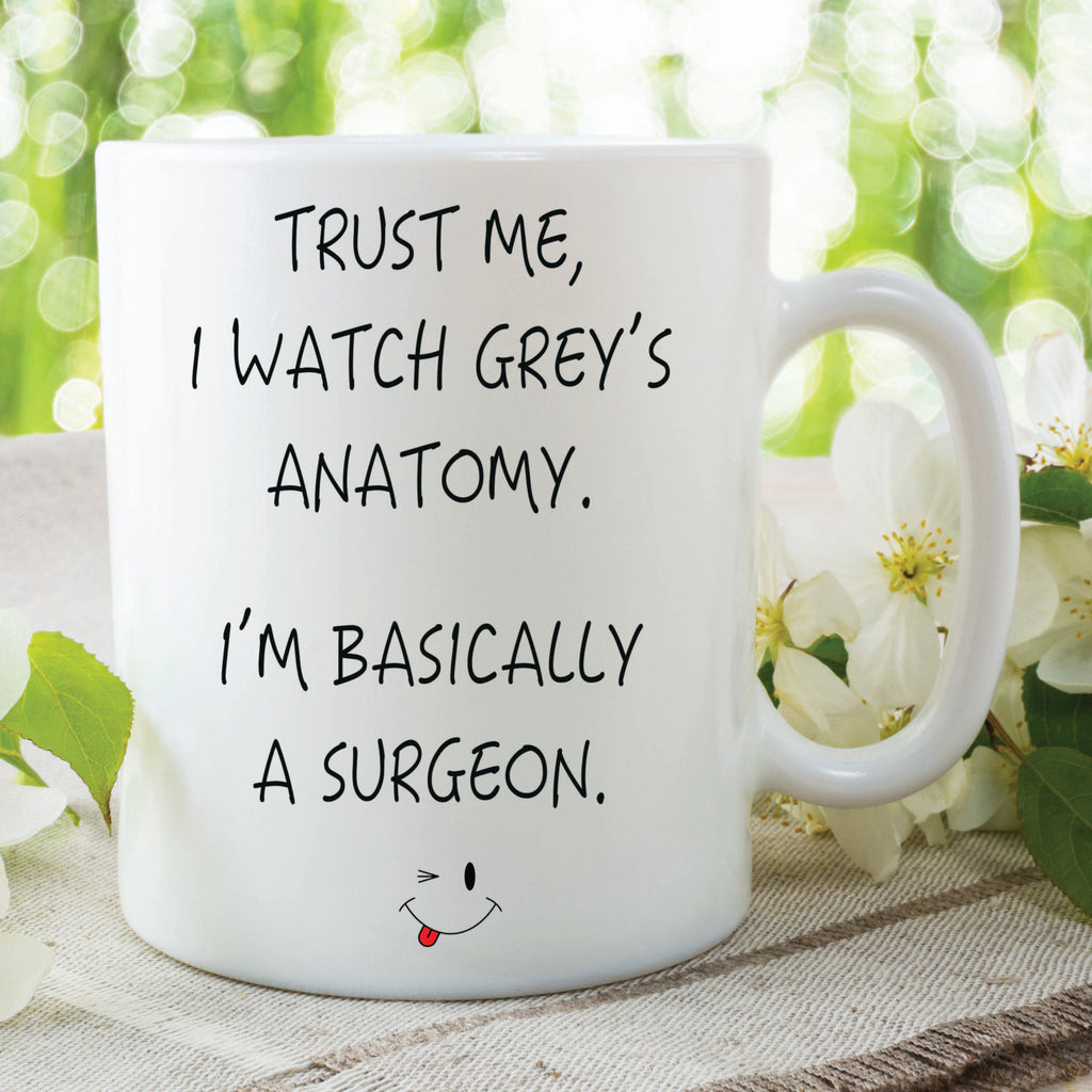 Trust Me I Watch Grey's Anatomy I'm Basically A Surgeon Mug Cute Mugs Funny Mugs Novelty Mugs Contemporary Mugs Coffee Mug Funny WSDMUG178