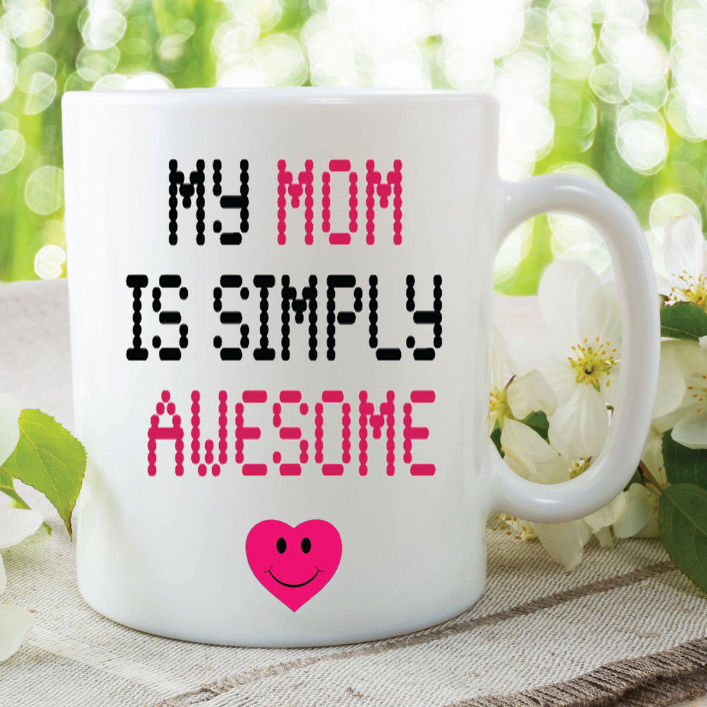 My Mom Is Simply Awesome Mug Novelty Gift Mothers Day Present Gift For Mum Awesome Mum Best Mum Family Gift Christmas Birthday WSDMUG249