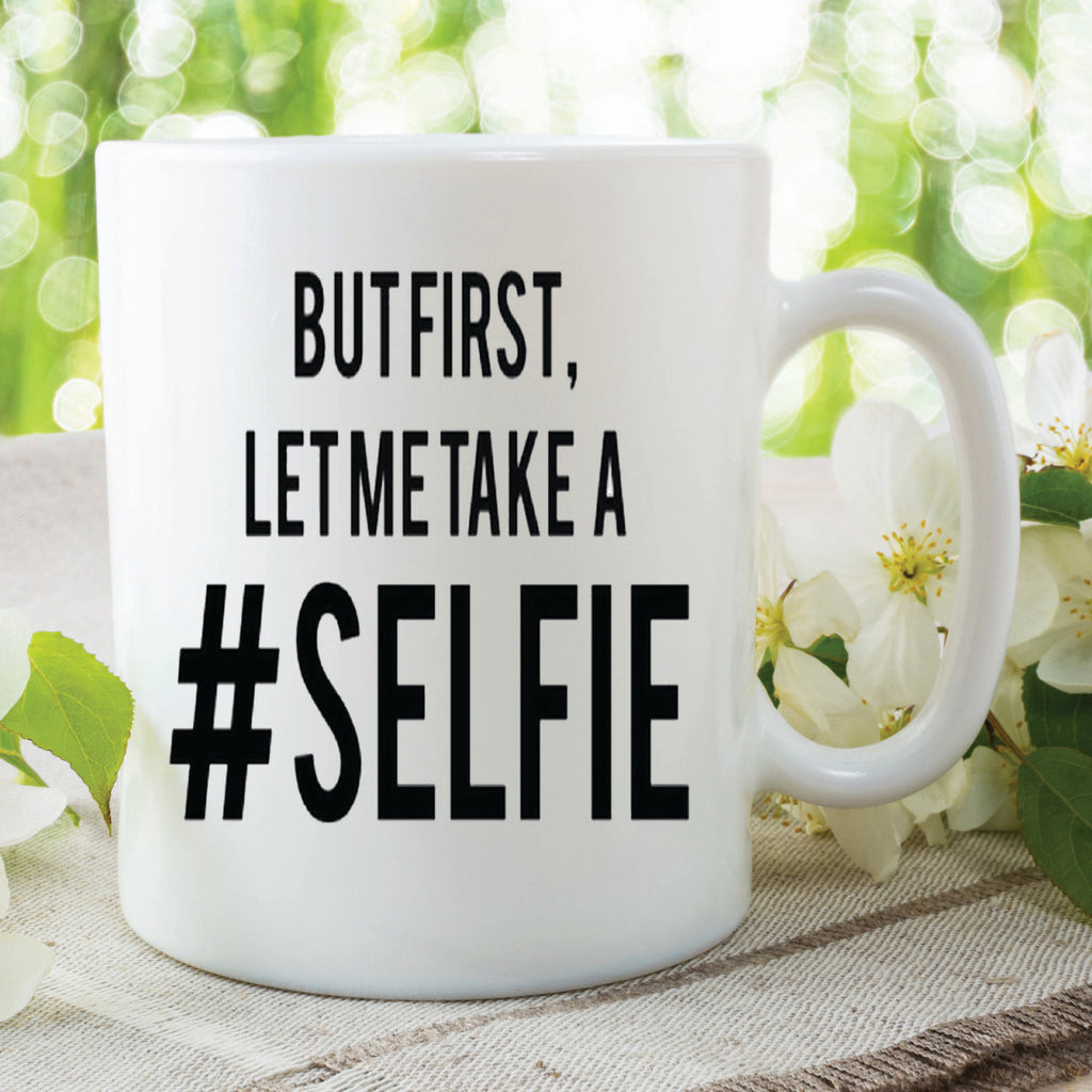 Novelty Funny Mug But First Let Me Take A Selfie Birthday Gift Christmas Gift Present For Friend Best Friend Cup Mug Selfie Mug WSDMUG288