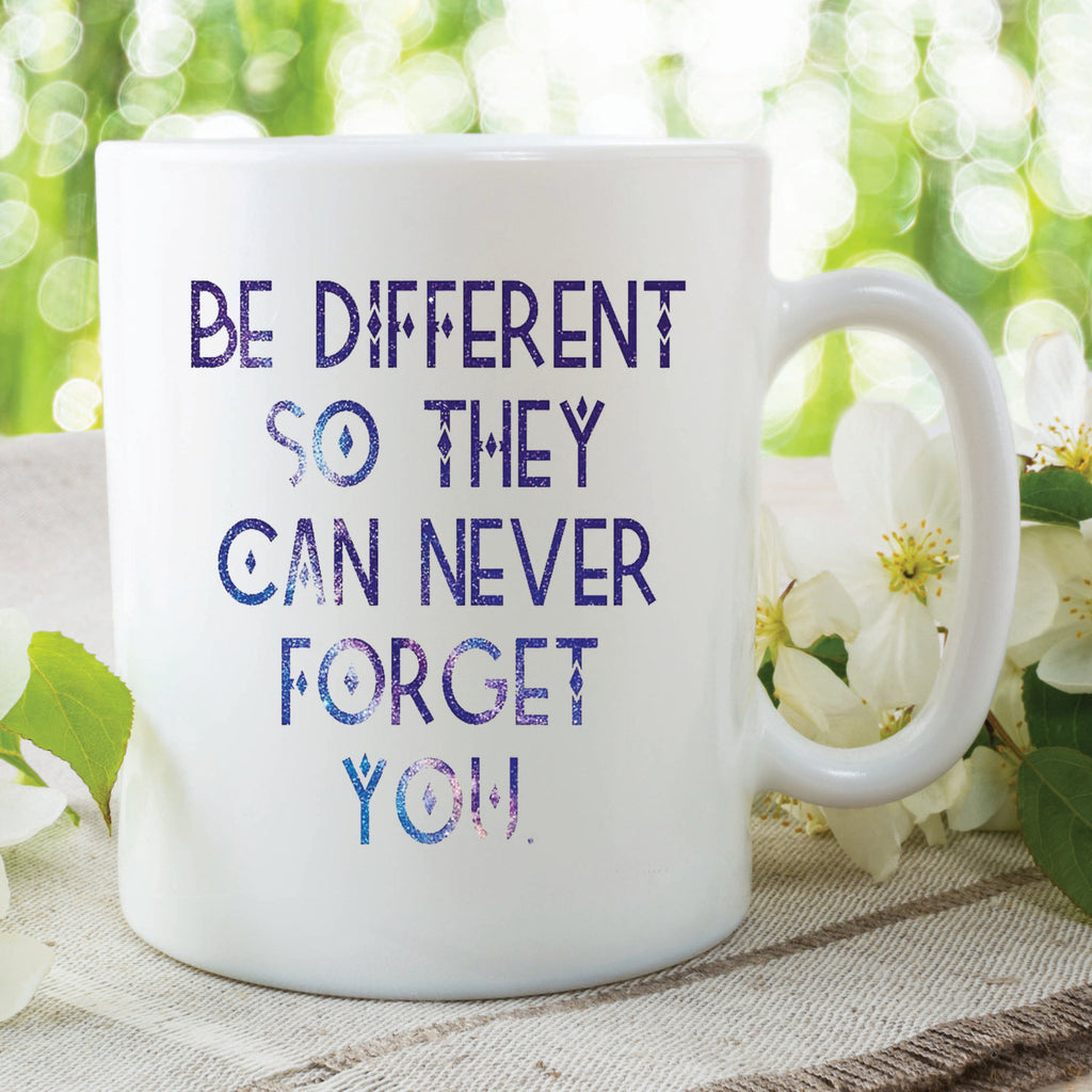 Printed Mug Be Different So They Never Forget You Inspiration Christmas Gift Present For Friend Best Friend Cup Mug Work Mug WSDMUG289