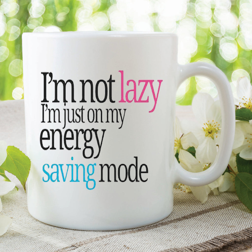 Novelty Mug I'm Not Lazy Energy Saving Mode Gift Ideas Girlfriend Boyfriend Birthday Present Christmas Gift Friend Mug Printed Mug WSDMUG310