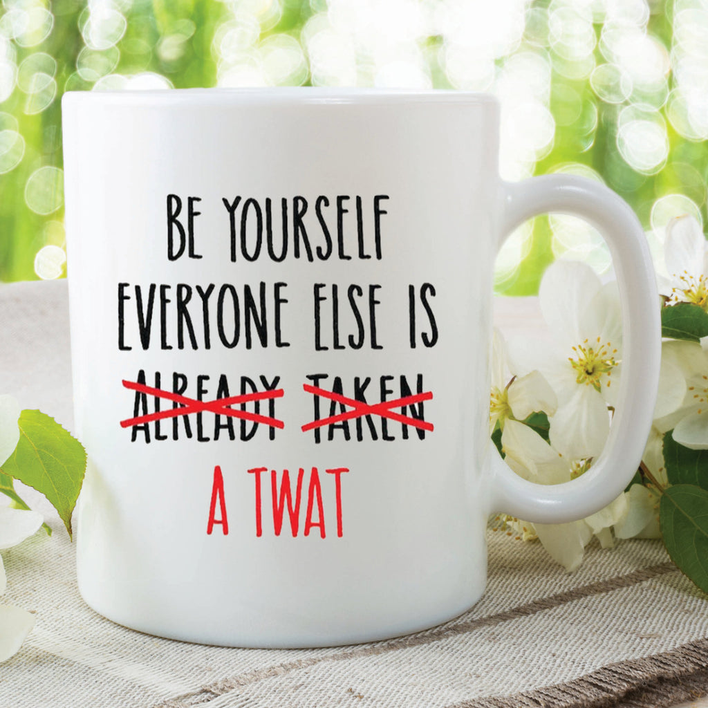 Novelty Funny Mugs Be Yourself Everyone Else is Taken Twat Mug Birthday Friend Christmas Secret Santa Printed Cups Funny Quotes WSDMUG402