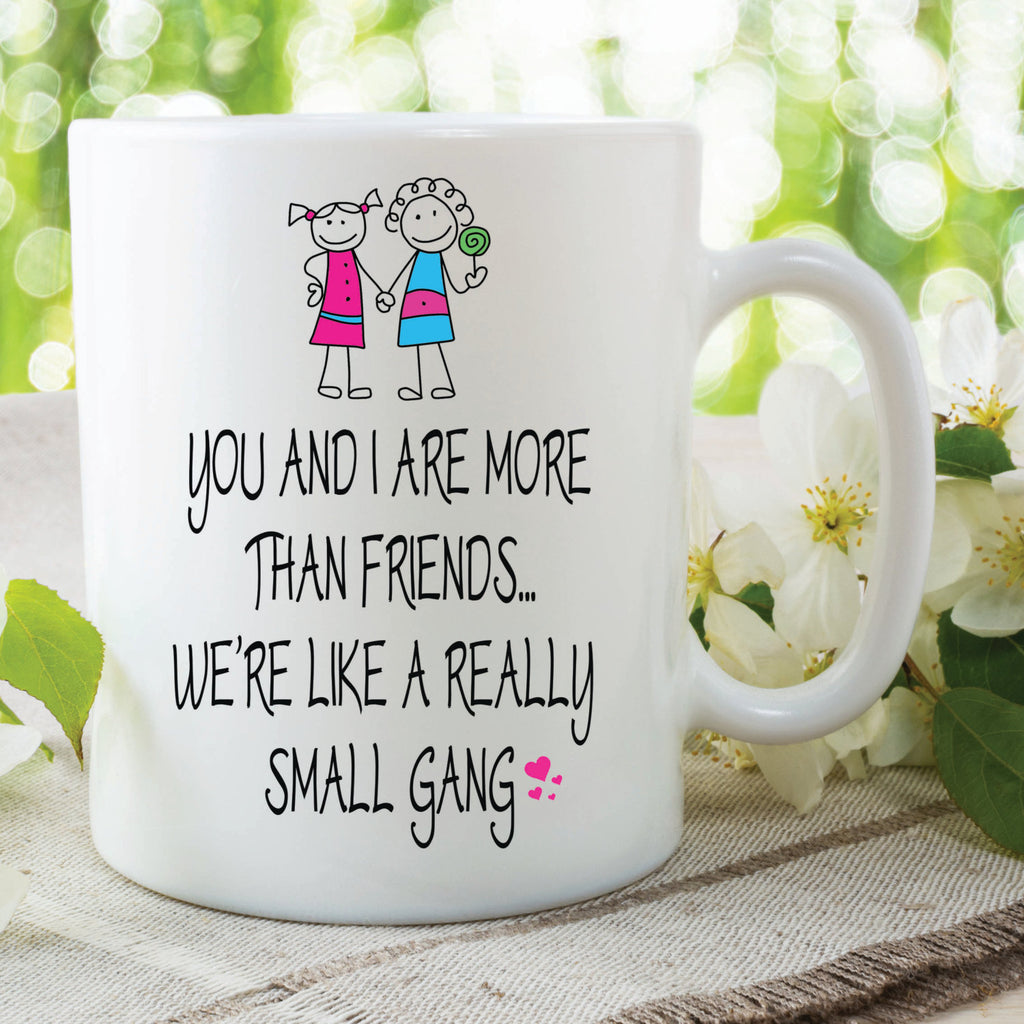 Best Friend Mug Funny Novelty Gifts More Than Friends Small Gang Birthday Christmas Humour Cup Secret Santa Stocking Filler Friend WSDMUG505