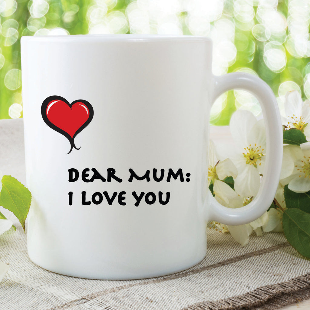Dear Mum I Love You Mugs Mothers Day Gift Present Birthday Christmas Gift Best Mum Gifts For Her Printed Ceramic Mugs Cups WSDMUG563