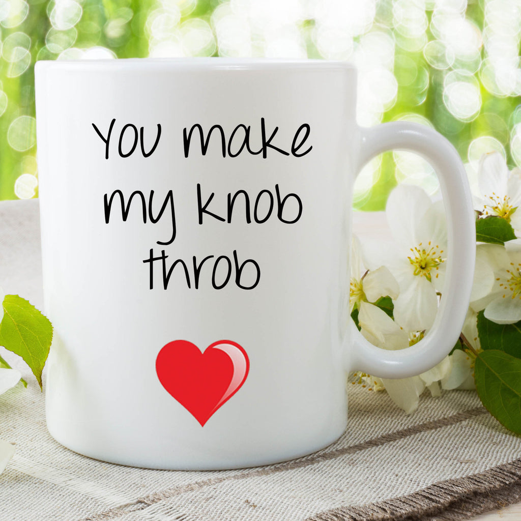 Funny Novelty Mug You Make My Knob Throb Present For Girlfriend Wife Gift For Her Funny Gift Idea Valentines Birthday Gift Xmas WSDMUG699