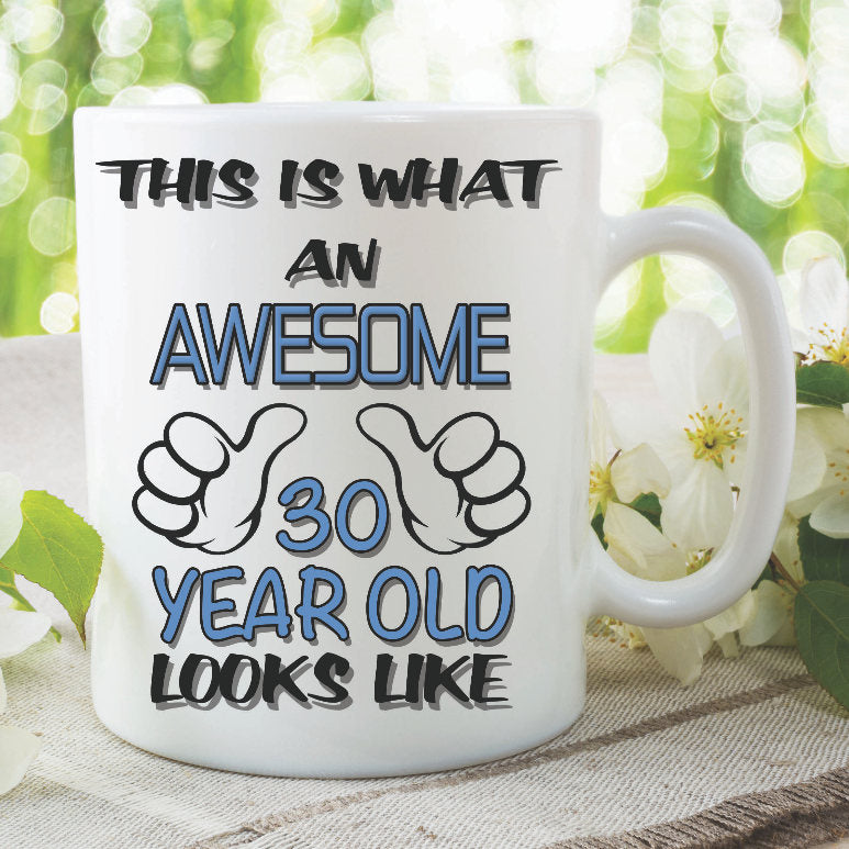 Birthday Mug This Is What An Awesome 30 Year Old Looks Like Birthday Gift Best Friend Ceramic Printed Cup Son Nephew Boyfriend Mug WSDMUG931