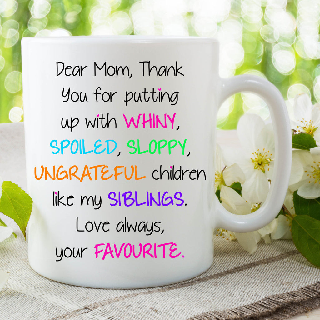 Funny Coffee Mug Gift For Mom Thanks For Putting Up With My Siblings Love Your Favourite Mothers Day Novelty Mug Birthday Gift WSDMUG751