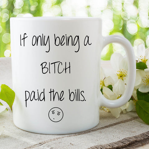 Novelty Mug Being A Bitch Paid The Bills Adult Humour Mug Best Friend Mug Funny Quote Mug Gifts For Friends Gifts For Her Mug WSDMUG759