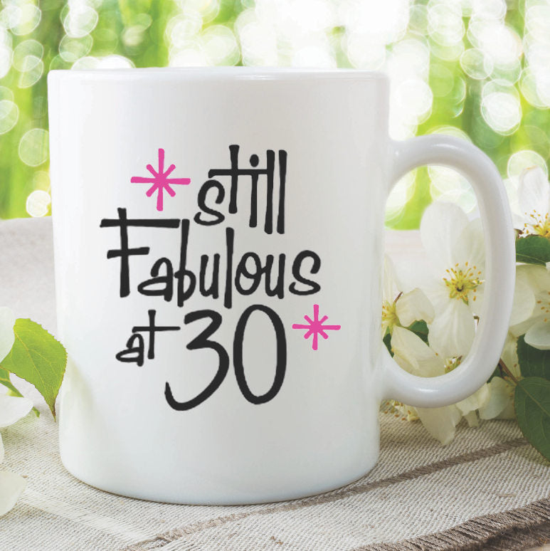Birthday Mug Still Fabulous At 30 Best Friend Daughter Birthday Gift Coffee Mug Tea Cup Printed Ceramic Coffee Mugs Gift For Her WSDMUG891