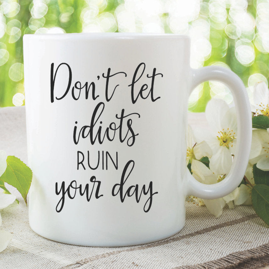 Ceramic Printed Mugs Don't Let Idiots Ruin Your Day Best Friend Daughter Mothers Day Birthday Gift Present Christmas Funny Novelty WSDMUG960