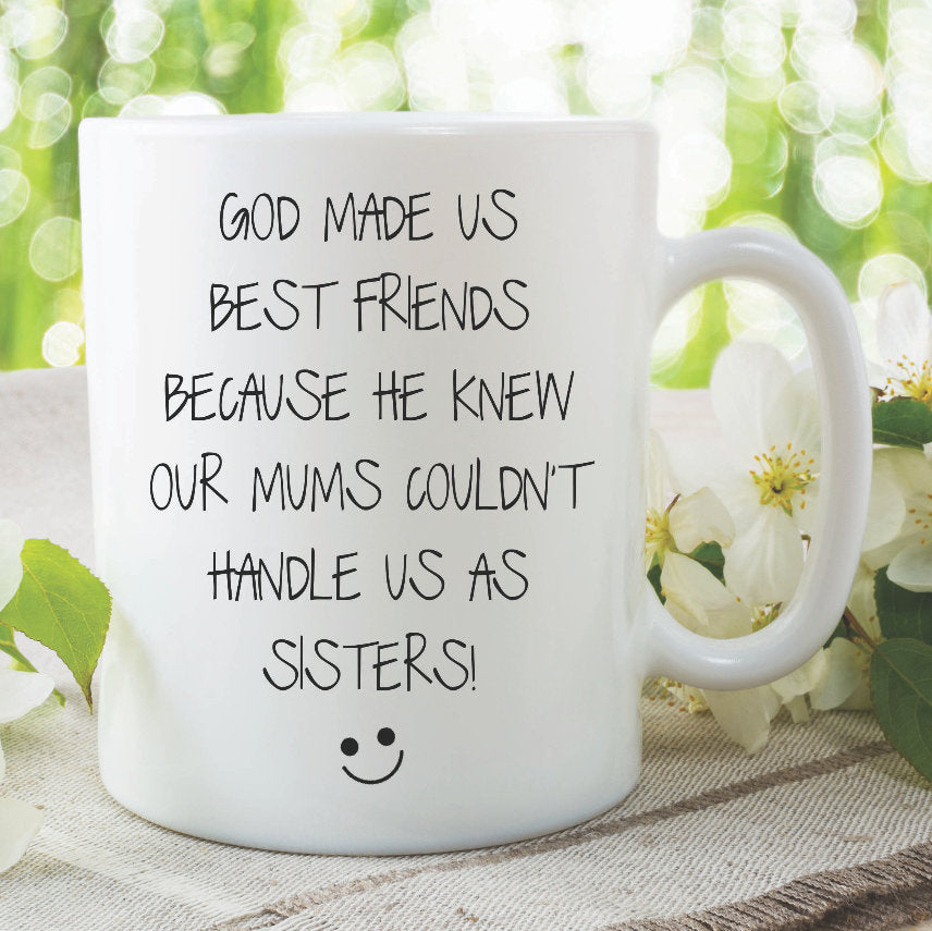 Best Friends Mug Funny Novelty Ceramic Gift Cup God Made Us Best Friends Because He Knew Our Mums Couldn't Handle Us As Sisters WSDMUG1016