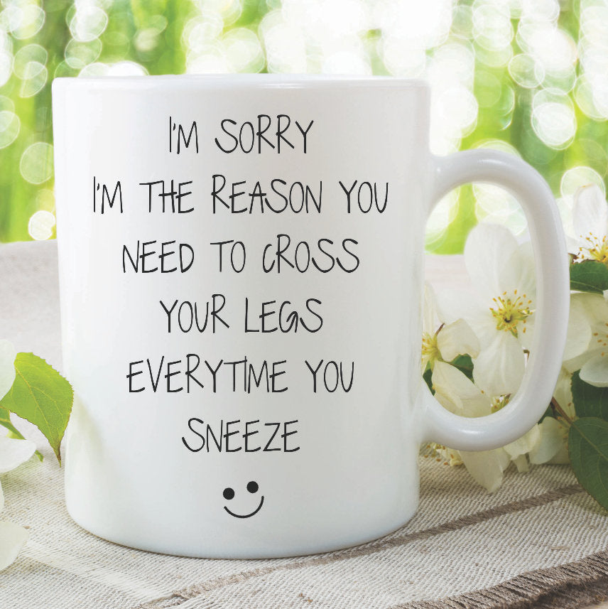 Funny Novelty Mug I'm Sorry Cross Legs Sneeze Mug For Mum Mothers Day Joke Gift Adult Humour Witty Banter Coffee Tea Ceramic Mug WSDMUG1029