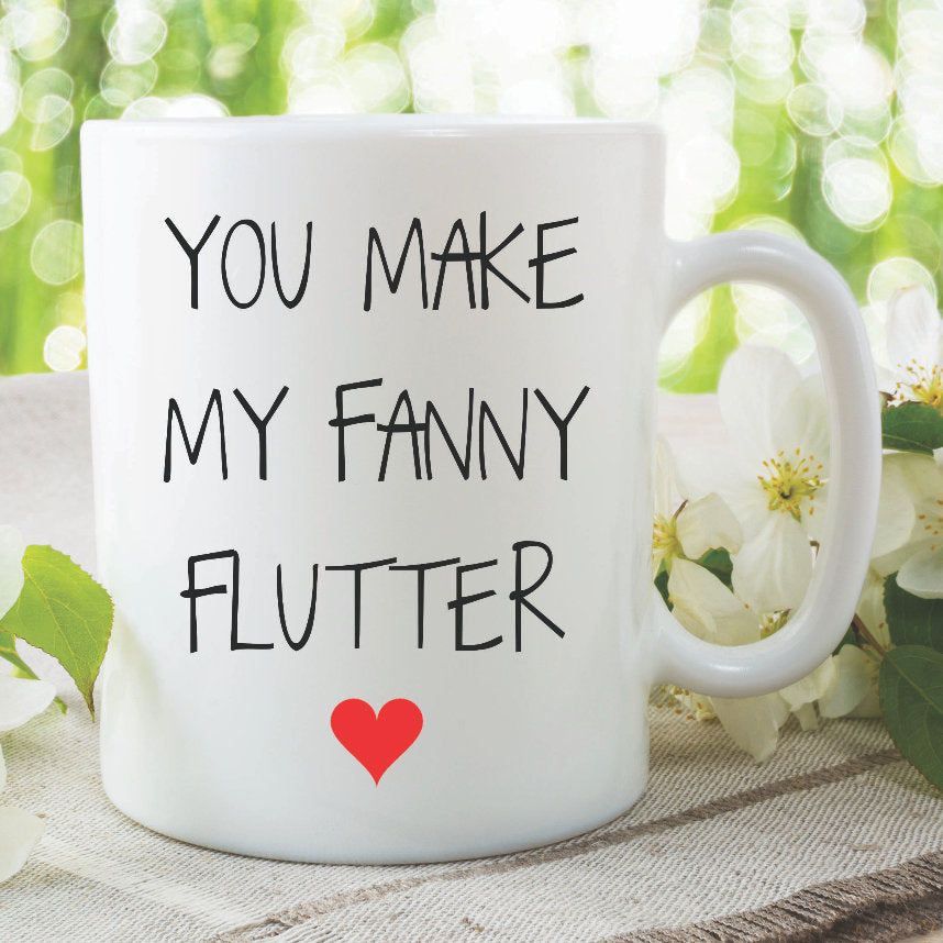 Funny Novelty Mugs You Make My Fanny Flutter Valentines Gift Husband