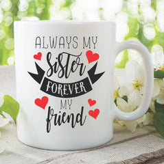 Sister Mug Always My Sister Forever My Friend Sister Birthday Present Gifts For Her Sister Christmas Gift Best Sister Sibling Mug WSDMUG1070